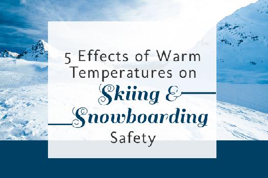 5 Ways Warm Temperatures Affect Ski & Snowboard Safety